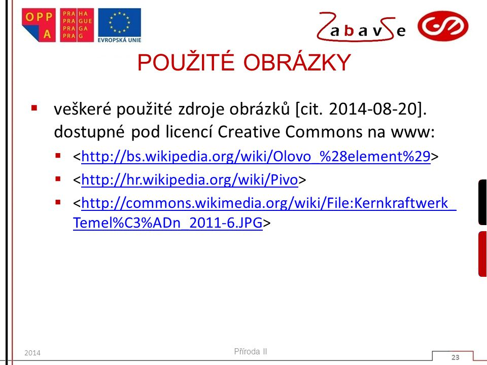 POUŽITÉ OBRÁZKY veškeré použité zdroje obrázků [cit. 2014-08-20]. dostupné pod licencí Creative Commons na www: